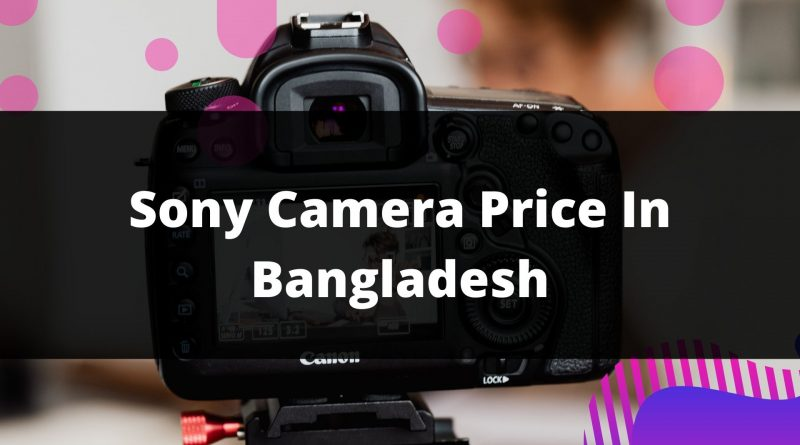 sony camera price in bangladesh