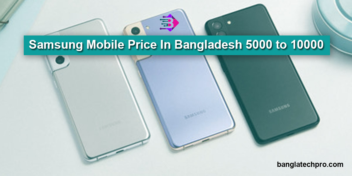 Samsung Mobile Price In Bangladesh 5000 to 10000